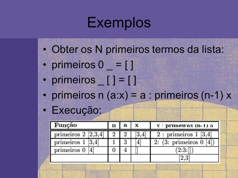 Exemplos Obter os N primeiros termos da lista: primeiros 0 _ = [ ]